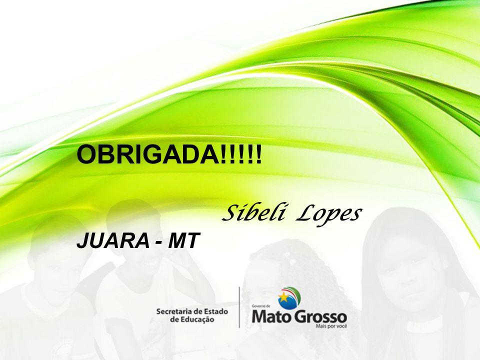 OBRIGADA!!!!! Sibeli Lopes JUARA - MT