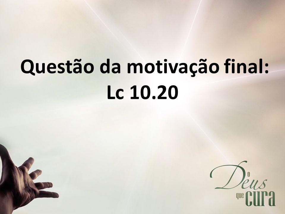 Questão da motivação final: Lc 10.20