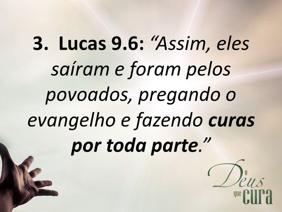 """3. Lucas 9.6: """"Assim, eles saíram e foram pelos povoados, pregando o evangelho e fazendo curas por toda parte."""""""