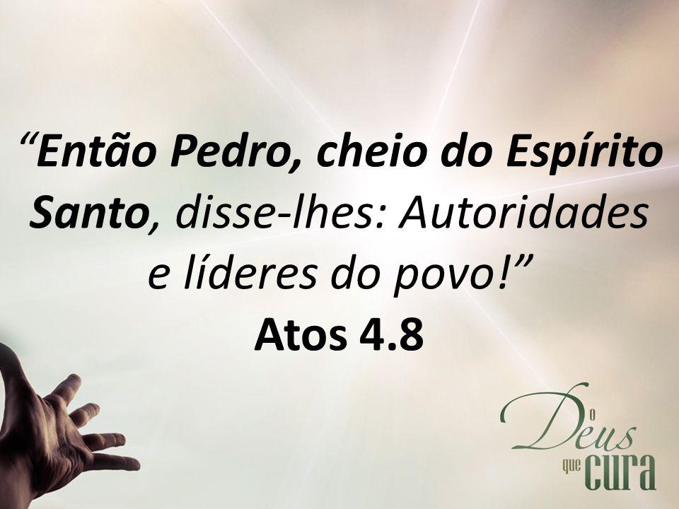 """""""Então Pedro, cheio do Espírito Santo, disse-lhes: Autoridades e líderes do povo!"""" Atos 4.8"""