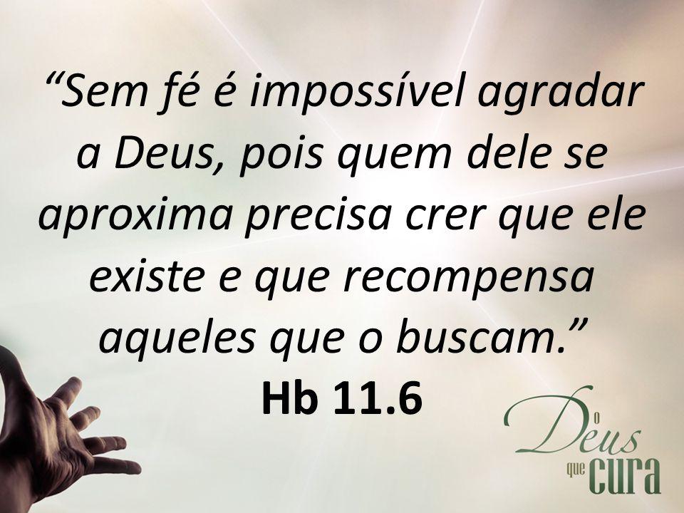 """""""Sem fé é impossível agradar a Deus, pois quem dele se aproxima precisa crer que ele existe e que recompensa aqueles que o buscam."""" Hb 11.6"""