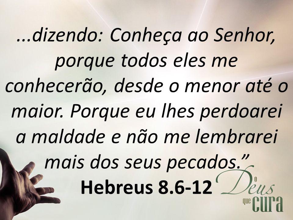 ...dizendo: Conheça ao Senhor, porque todos eles me conhecerão, desde o menor até o maior. Porque eu lhes perdoarei a maldade e não me lembrarei mais