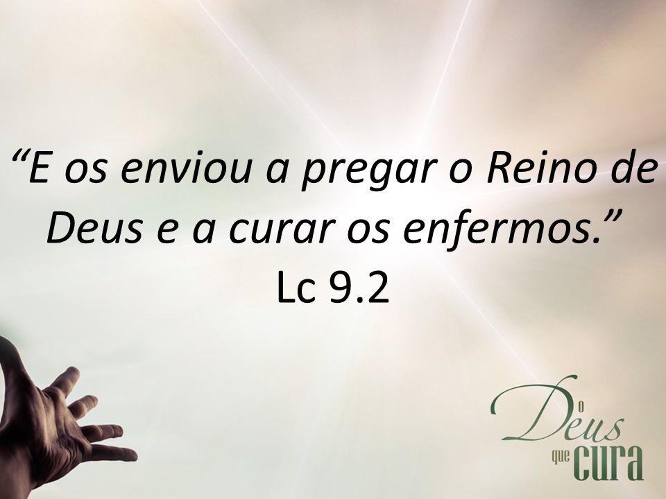 """""""E os enviou a pregar o Reino de Deus e a curar os enfermos."""" Lc 9.2"""