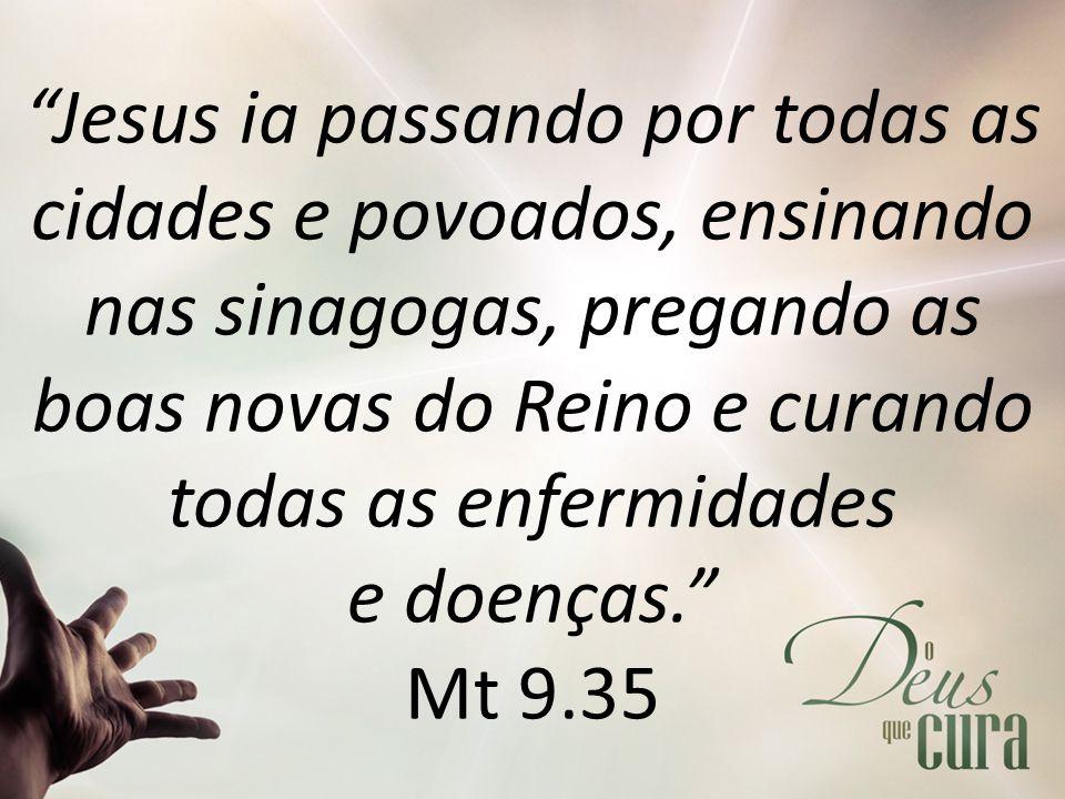 """""""Jesus ia passando por todas as cidades e povoados, ensinando nas sinagogas, pregando as boas novas do Reino e curando todas as enfermidades e doenças"""