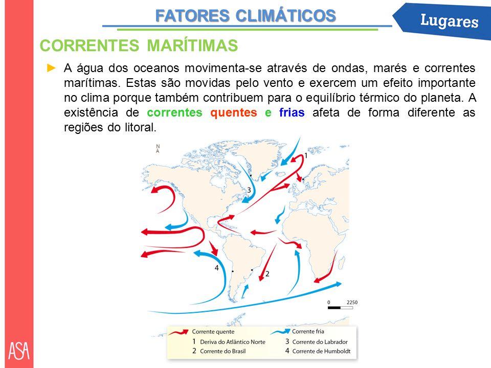 FATORES CLIMÁTICOS CORRENTES MARÍTIMAS ►A água dos oceanos movimenta-se através de ondas, marés e correntes marítimas.