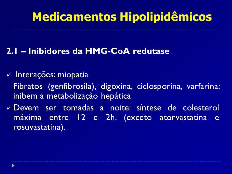 Medicamentos Hipolipidêmicos 2.1 – Inibidores da HMG-CoA redutase Associações: resinas sequestradoras de ácidos biliares (colestipol, colestiramina): redução LDL-C aumenta 20- 30%.