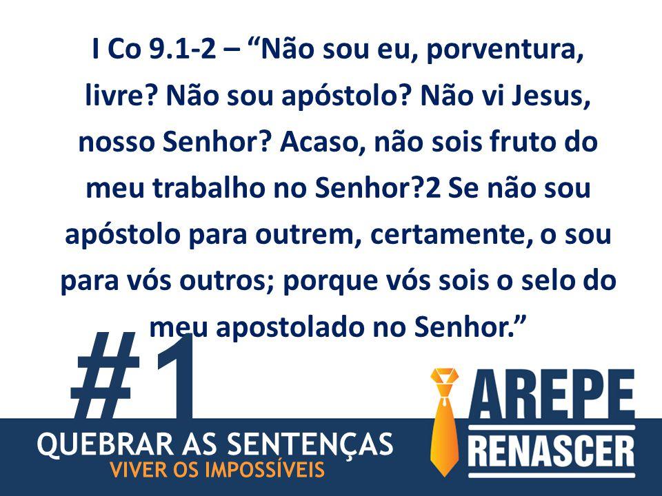 I Co 9.1-2 – Não sou eu, porventura, livre. Não sou apóstolo.