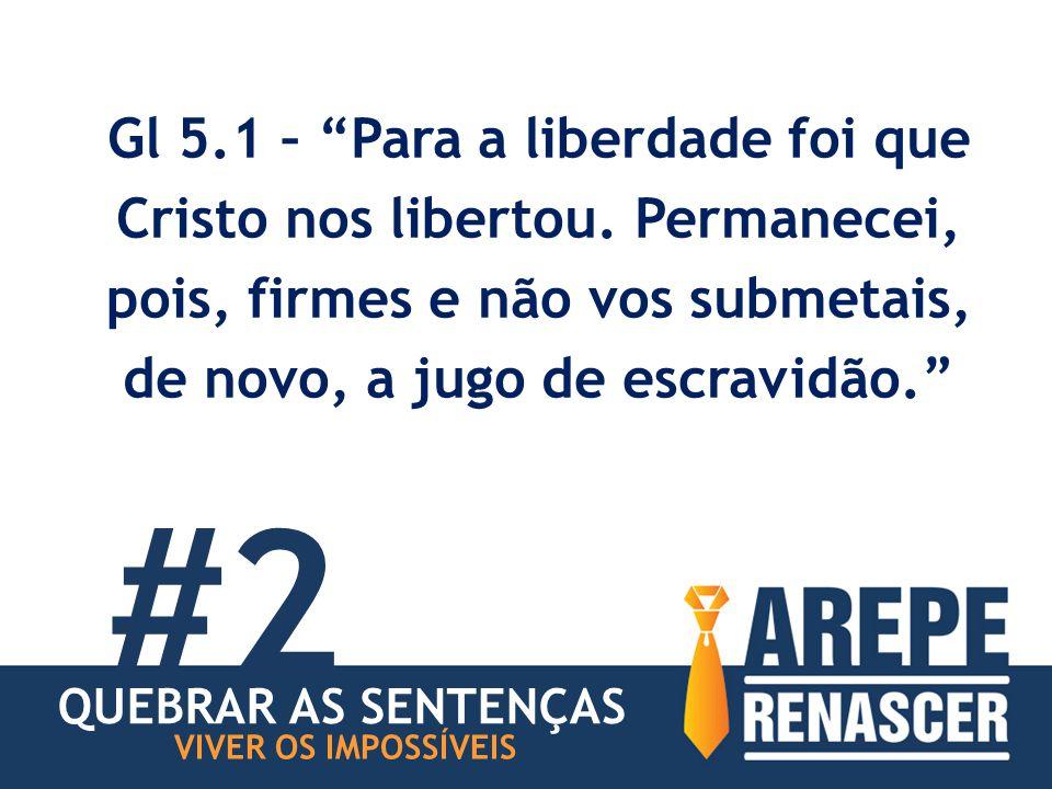Gl 5.1 – Para a liberdade foi que Cristo nos libertou.