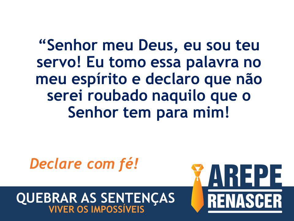 Senhor meu Deus, eu sou teu servo.