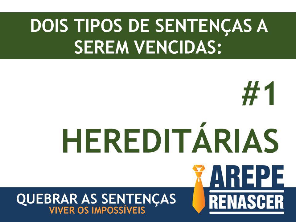 DOIS TIPOS DE SENTENÇAS A SEREM VENCIDAS: #1 HEREDITÁRIAS VIVER OS IMPOSSÍVEIS QUEBRAR AS SENTENÇAS