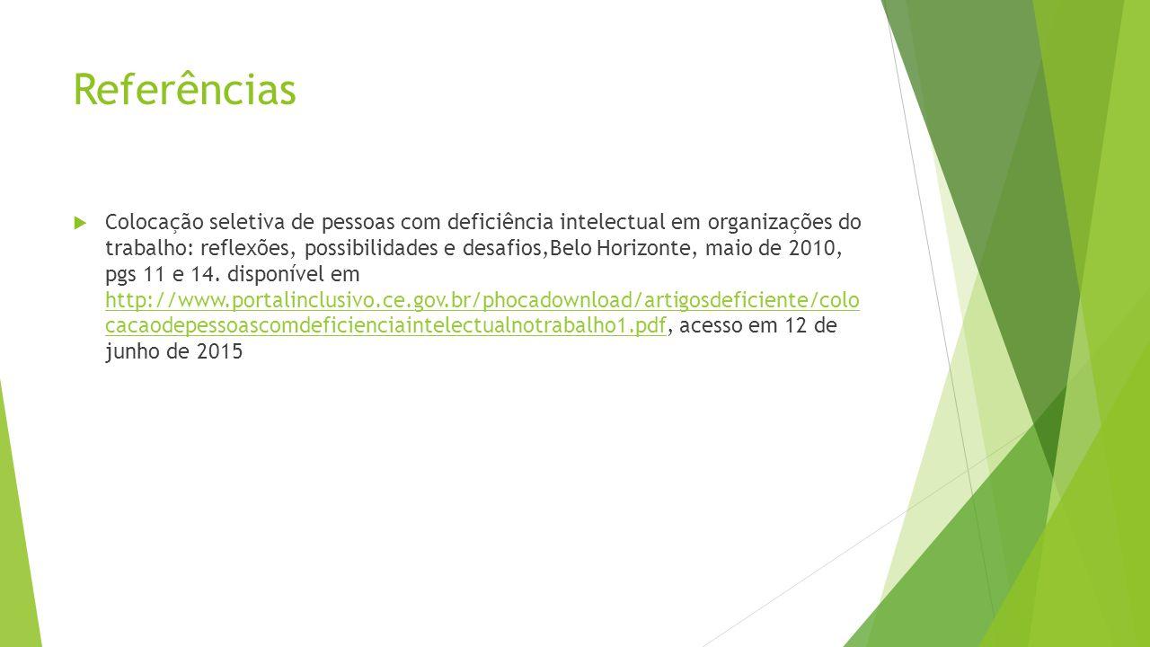 Referências  Colocação seletiva de pessoas com deficiência intelectual em organizações do trabalho: reflexões, possibilidades e desafios,Belo Horizon