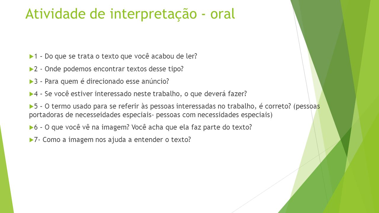Atividade de interpretação - oral  1 – Do que se trata o texto que você acabou de ler?  2 - Onde podemos encontrar textos desse tipo?  3 – Para que