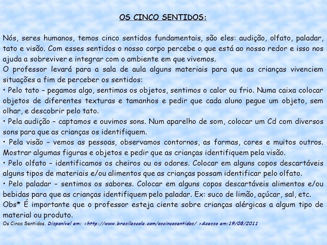OS CINCO SENTIDOS: Nós, seres humanos, temos cinco sentidos fundamentais, são eles: audição, olfato, paladar, tato e visão.