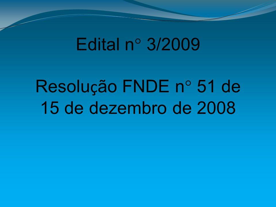 Edital n° 3/2009 Resolu ç ão FNDE n° 51 de 15 de dezembro de 2008