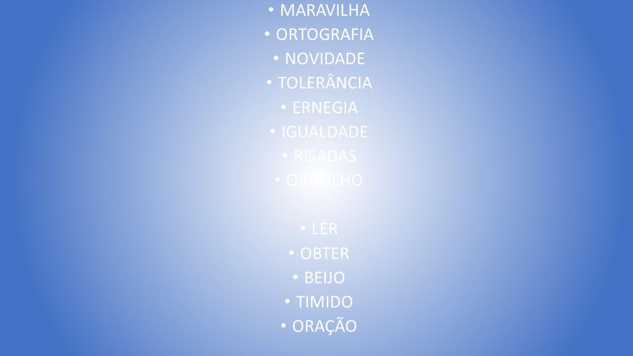 MARAVILHA ORTOGRAFIA NOVIDADE TOLERÂNCIA ERNEGIA IGUALDADE RISADAS ORGULHO LER OBTER BEIJO TIMIDO ORAÇÃO