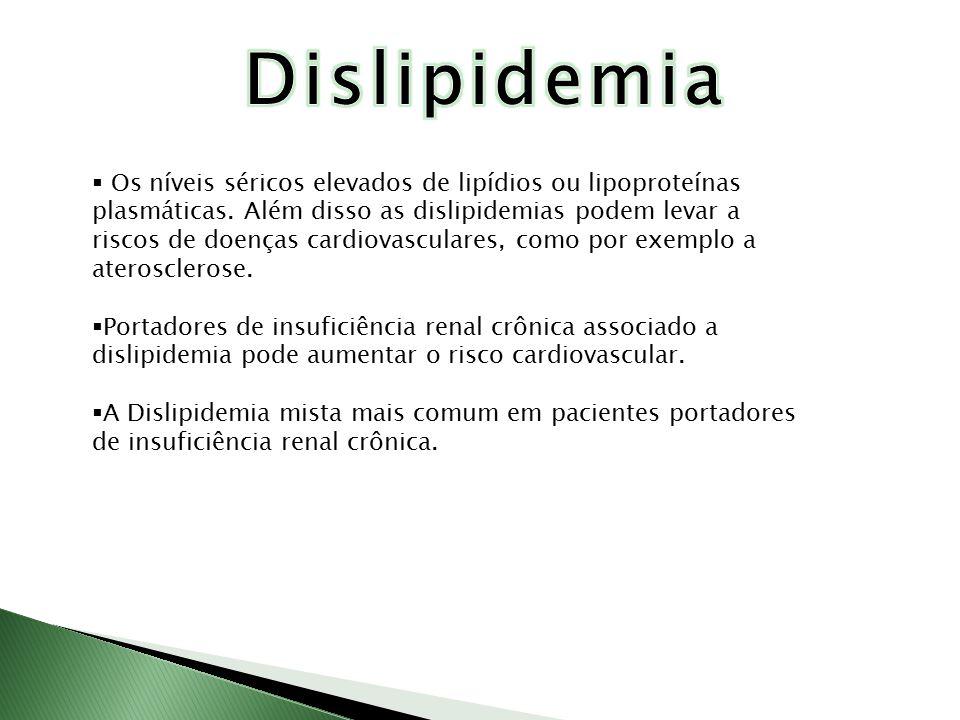  Os níveis séricos elevados de lipídios ou lipoproteínas plasmáticas. Além disso as dislipidemias podem levar a riscos de doenças cardiovasculares, c