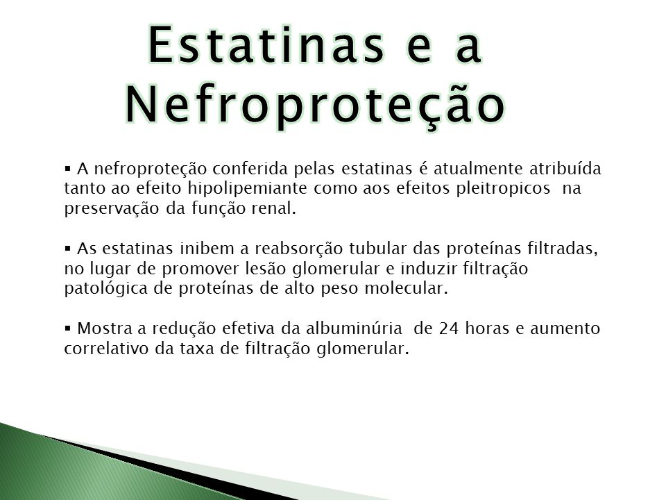  As estatinas são seguras e bem toleradas em todos os estágios da insuficiência renal, incluindo pré-dialiticos, dialíticos e transplantados.