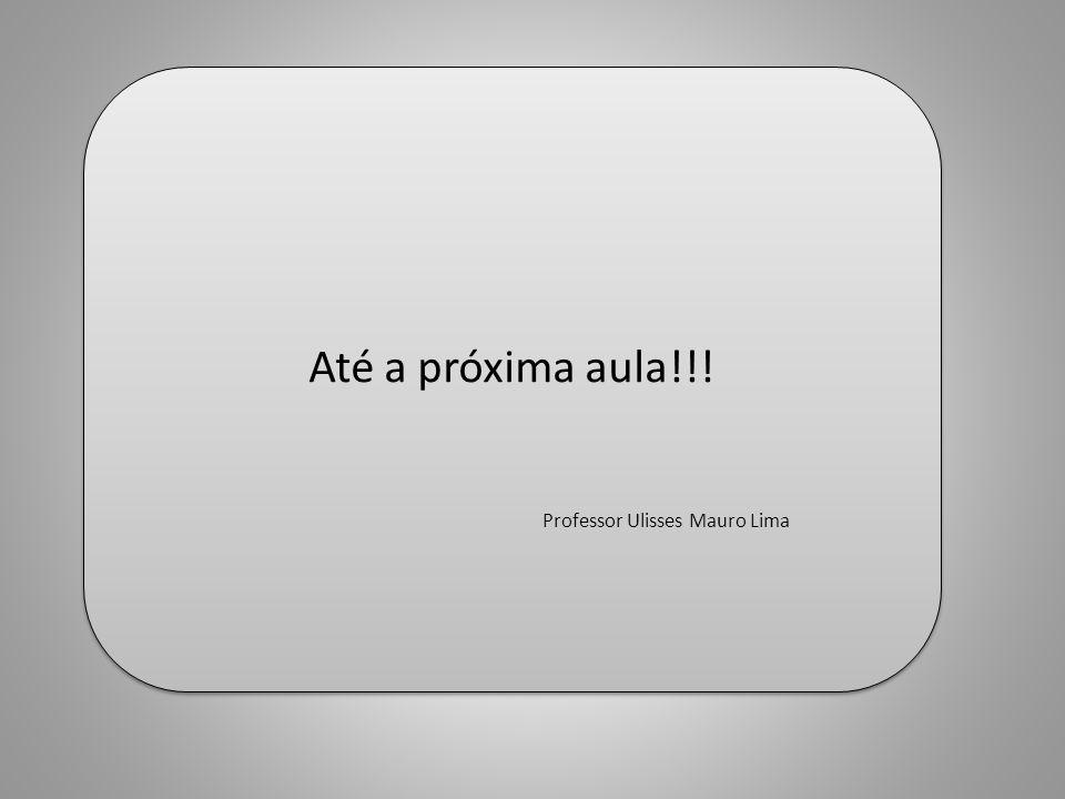 FIM Até a próxima aula!!.Professor Ulisses Mauro Lima Até a próxima aula!!.