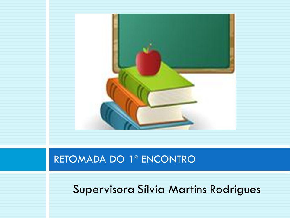 Supervisora Sílvia Martins Rodrigues RETOMADA DO 1º ENCONTRO