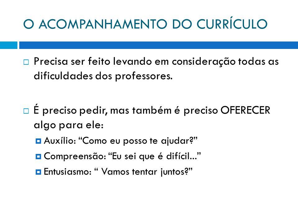 O ACOMPANHAMENTO DO CURRÍCULO  Precisa ser feito levando em consideração todas as dificuldades dos professores.