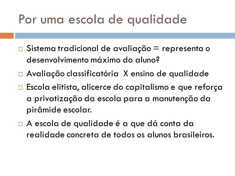 Por uma escola de qualidade  Sistema tradicional de avaliação = representa o desenvolvimento máximo do aluno.