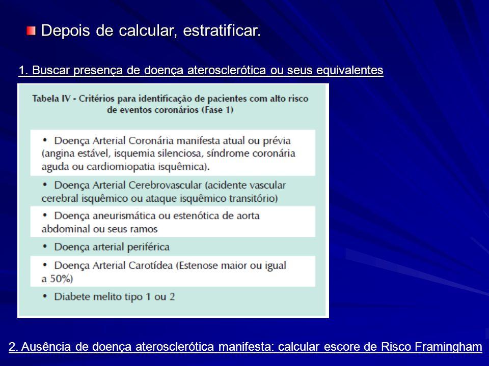 1. Buscar presença de doença aterosclerótica ou seus equivalentes Depois de calcular, estratificar. Depois de calcular, estratificar. 2. Ausência de d