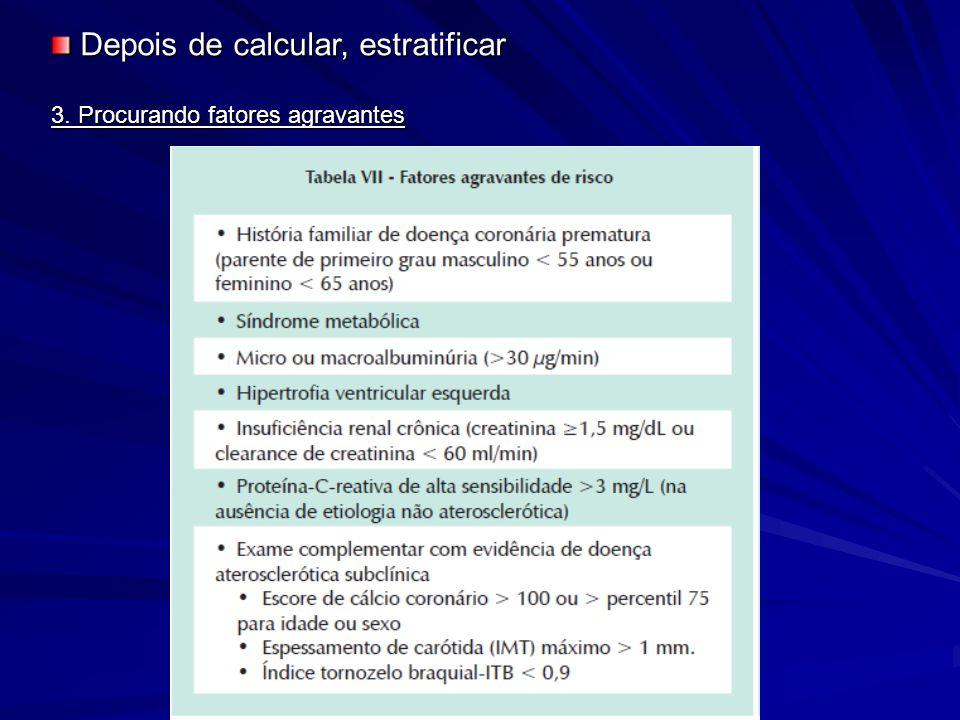 3. Procurando fatores agravantes Depois de calcular, estratificar Depois de calcular, estratificar