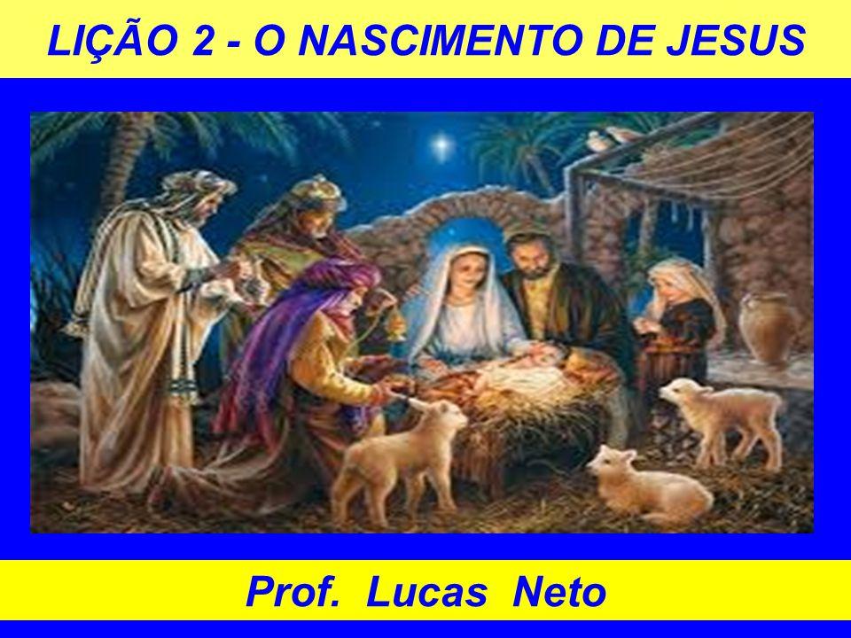 LIÇÃO 2 - O NASCIMENTO DE JESUS Prof. Lucas Neto