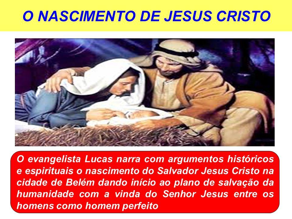 O NASCIMENTO DE JESUS CRISTO O evangelista Lucas narra com argumentos históricos e espirituais o nascimento do Salvador Jesus Cristo na cidade de Belém dando início ao plano de salvação da humanidade com a vinda do Senhor Jesus entre os homens como homem perfeito