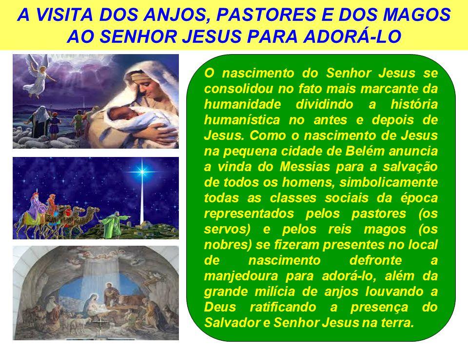 A VISITA DOS ANJOS, PASTORES E DOS MAGOS AO SENHOR JESUS PARA ADORÁ-LO O nascimento do Senhor Jesus se consolidou no fato mais marcante da humanidade dividindo a história humanística no antes e depois de Jesus.