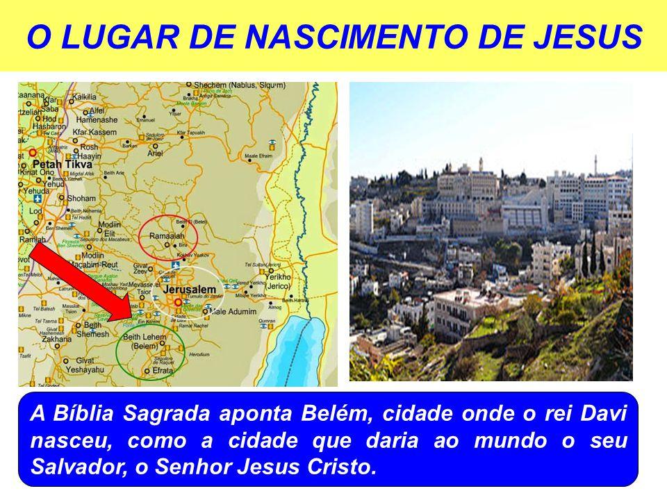 O LUGAR DE NASCIMENTO DE JESUS A Bíblia Sagrada aponta Belém, cidade onde o rei Davi nasceu, como a cidade que daria ao mundo o seu Salvador, o Senhor Jesus Cristo.