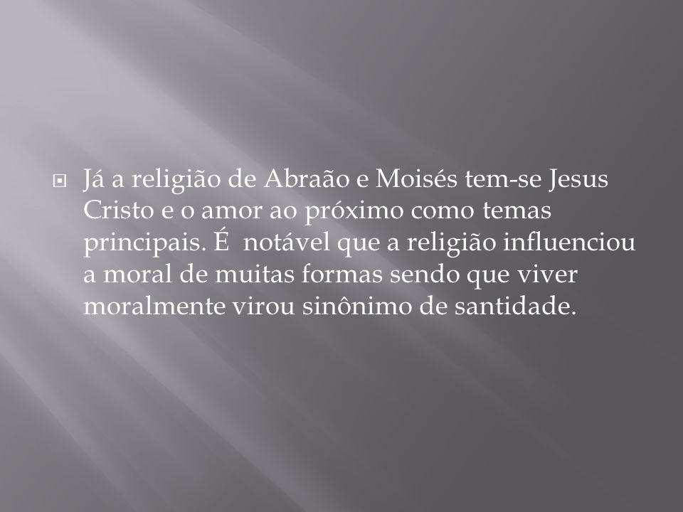  Já a religião de Abraão e Moisés tem-se Jesus Cristo e o amor ao próximo como temas principais.