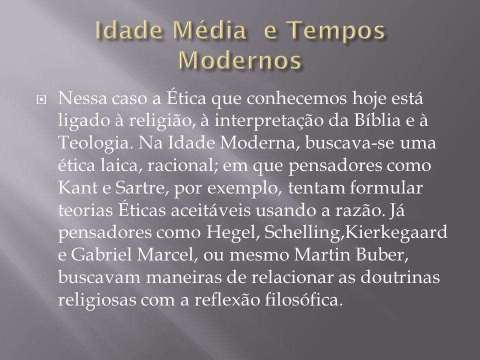  Nessa caso a Ética que conhecemos hoje está ligado à religião, à interpretação da Bíblia e à Teologia.
