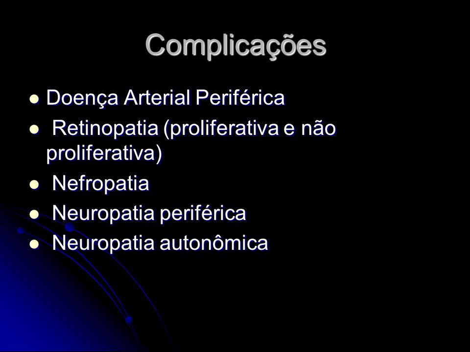 Complicações Doença Arterial Periférica Doença Arterial Periférica Retinopatia (proliferativa e não proliferativa) Retinopatia (proliferativa e não proliferativa) Nefropatia Nefropatia Neuropatia periférica Neuropatia periférica Neuropatia autonômica Neuropatia autonômica