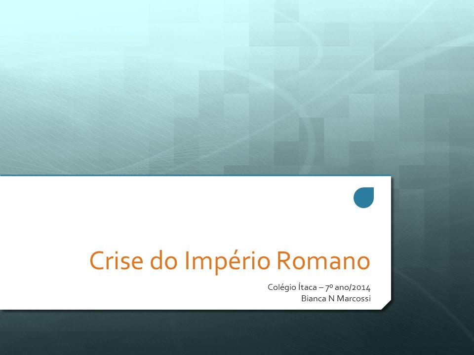 Crise do Império Romano Colégio Ítaca – 7º ano/2014 Bianca N Marcossi