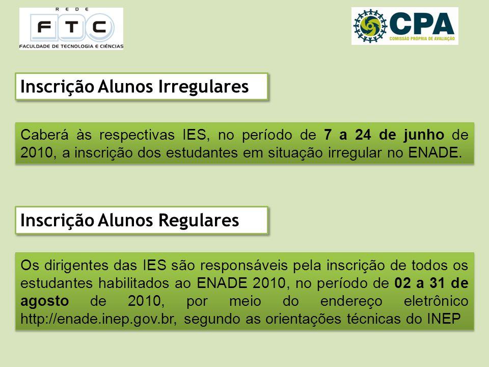 Inscrição Alunos Irregulares Caberá às respectivas IES, no período de 7 a 24 de junho de 2010, a inscrição dos estudantes em situação irregular no ENADE.