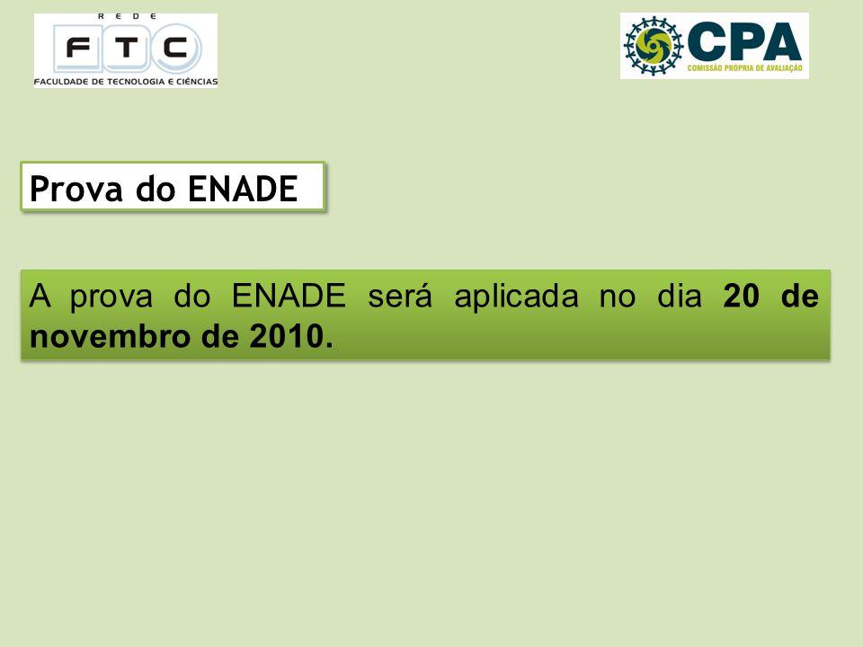 Prova do ENADE A prova do ENADE será aplicada no dia 20 de novembro de 2010.