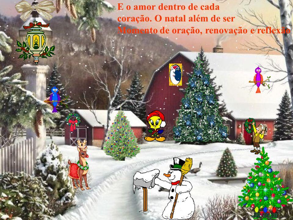 E o amor dentro de cada coração. O natal além de ser Momento de oração, renovação e reflexão.