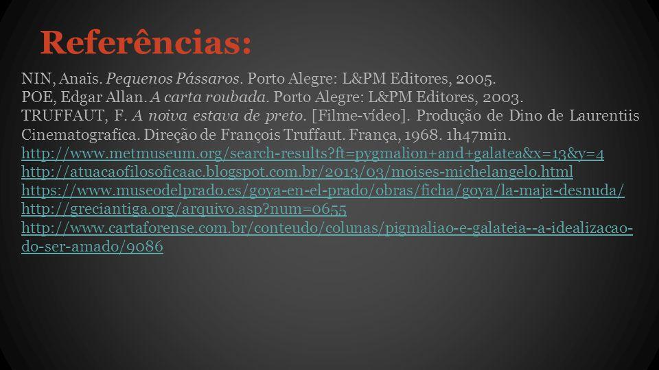 Referências: NIN, Anaïs.Pequenos Pássaros. Porto Alegre: L&PM Editores, 2005.