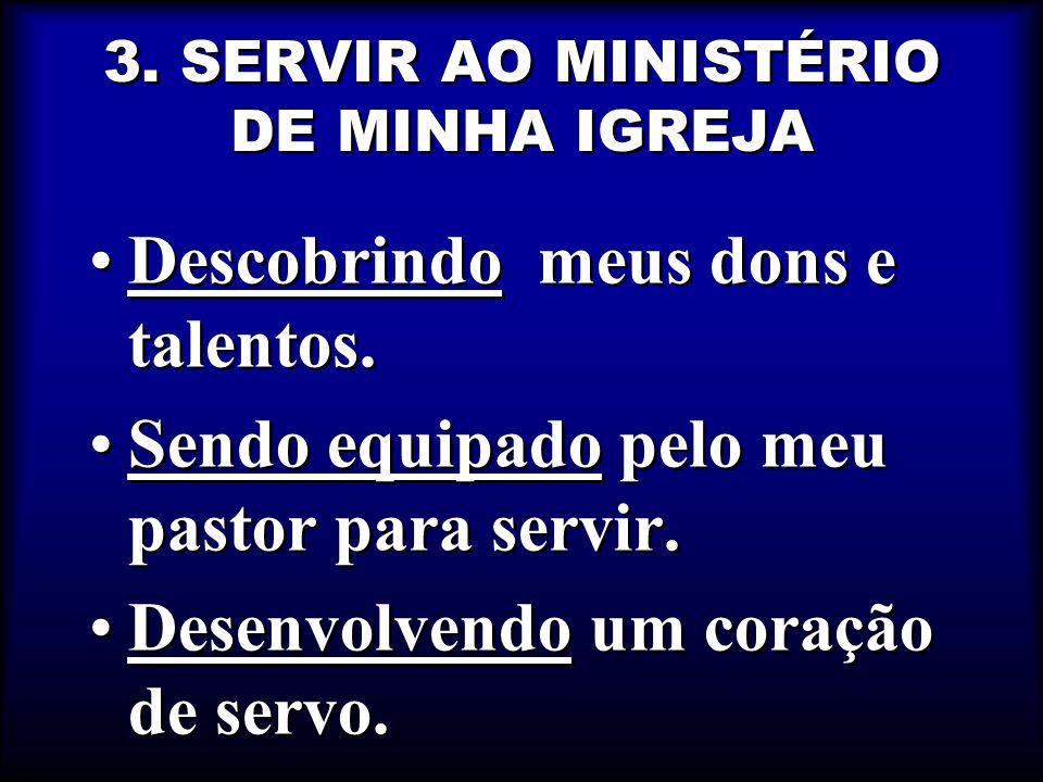 3.SERVIR AO MINISTÉRIO DE MINHA IGREJA Descobrindo meus dons e talentos.