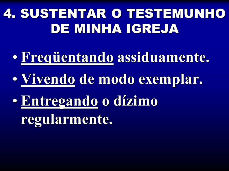 4.SUSTENTAR O TESTEMUNHO DE MINHA IGREJA Freqüentando assiduamente.