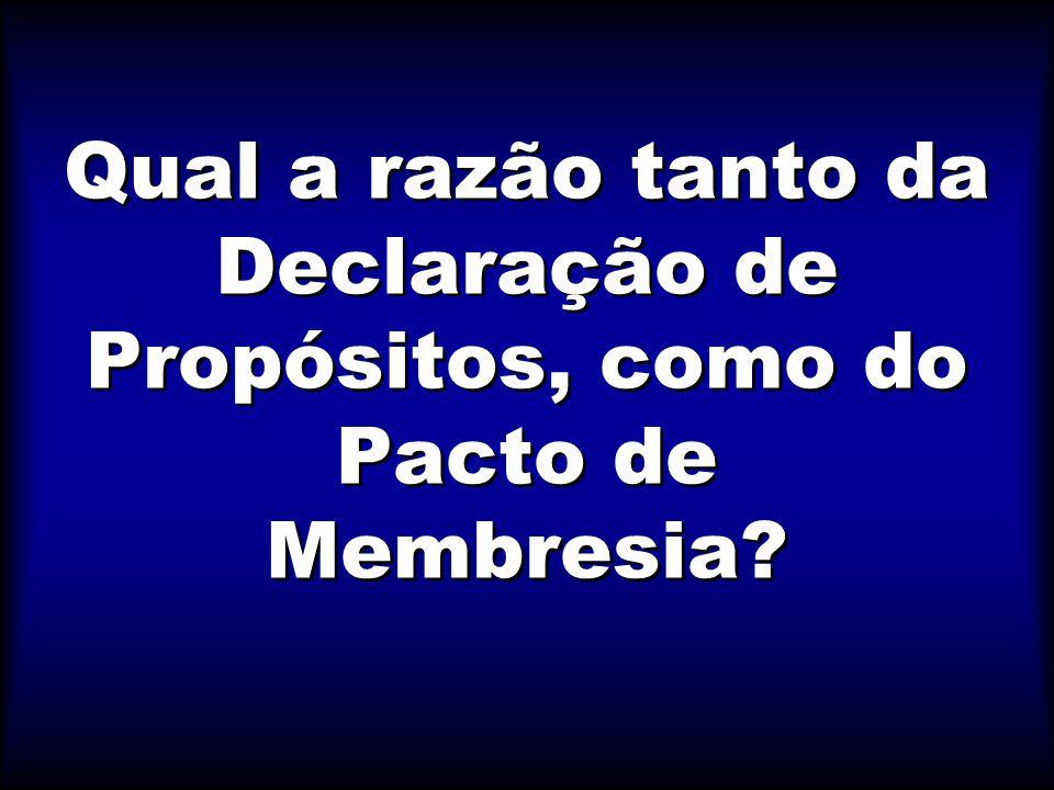 Qual a razão tanto da Declaração de Propósitos, como do Pacto de Membresia?