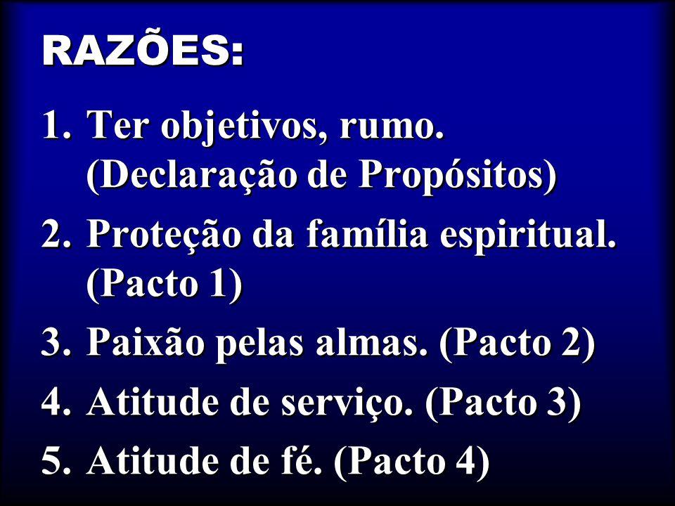 RAZÕES: 1.Ter objetivos, rumo.(Declaração de Propósitos) 2.Proteção da família espiritual.