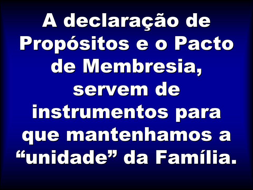 A declaração de Propósitos e o Pacto de Membresia, servem de instrumentos para que mantenhamos a unidade da Família.