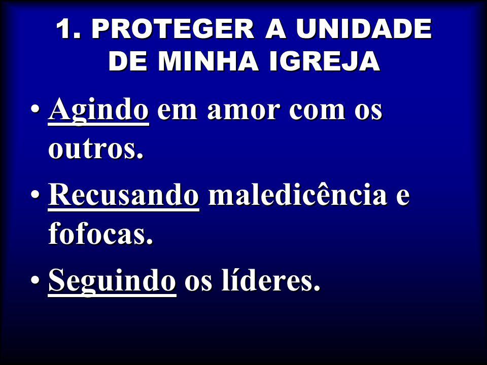 1.PROTEGER A UNIDADE DE MINHA IGREJA Agindo em amor com os outros.