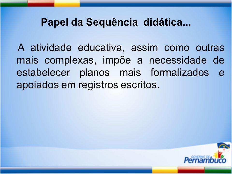 A atividade educativa, assim como outras mais complexas, impõe a necessidade de estabelecer planos mais formalizados e apoiados em registros escritos.