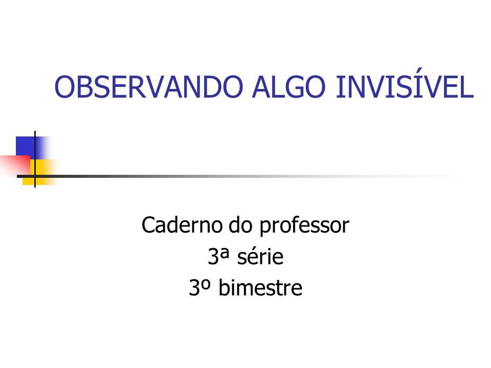 OBSERVANDO ALGO INVISÍVEL Caderno do professor 3ª série 3º bimestre