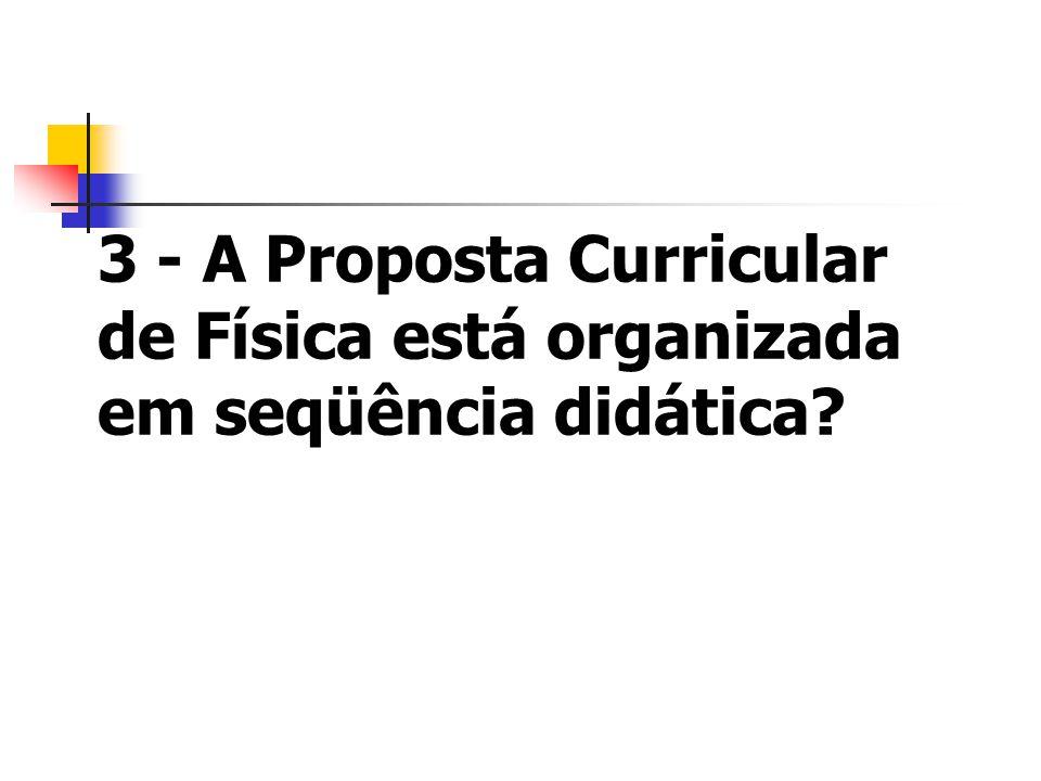 3 - A Proposta Curricular de Física está organizada em seqüência didática