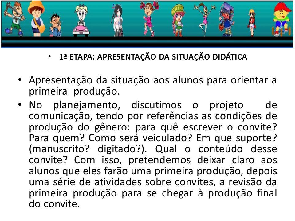 1ª ETAPA: APRESENTAÇÃO DA SITUAÇÃO DIDÁTICA Apresentação da situação aos alunos para orientar a primeira produção.