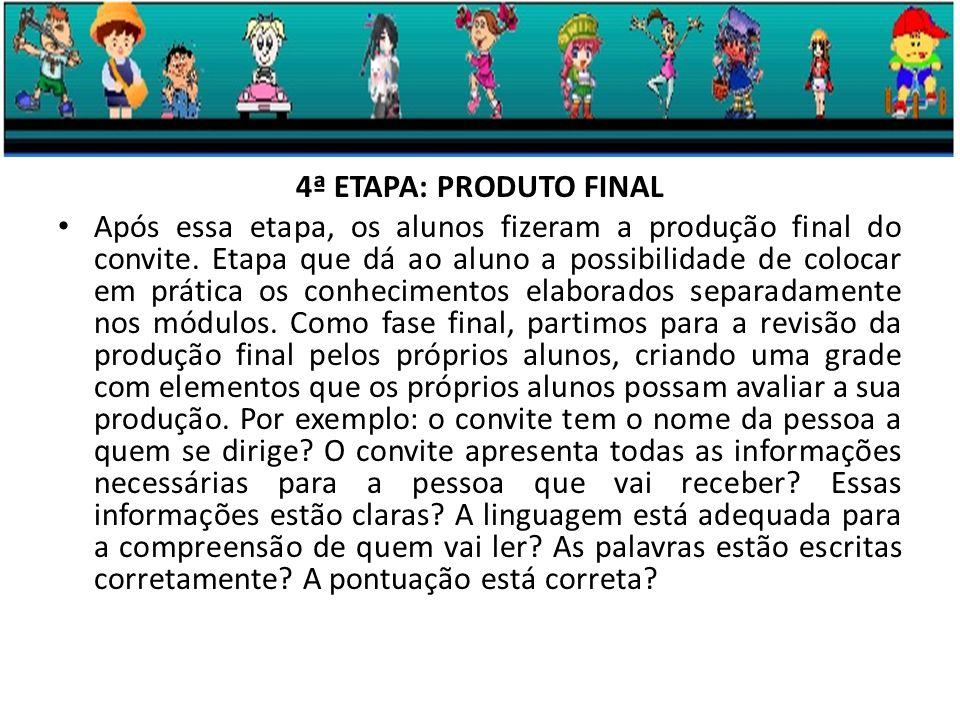 4ª ETAPA: PRODUTO FINAL Após essa etapa, os alunos fizeram a produção final do convite.